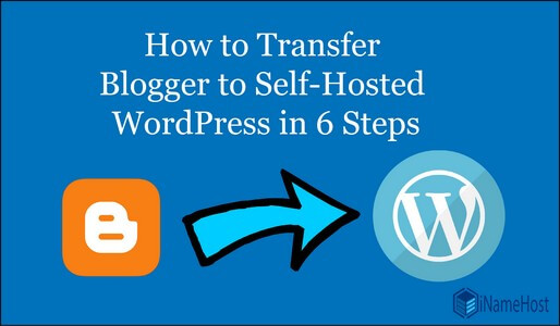 How To Transfer in 6 Steps From Blogger To WordPress